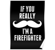 If You Really Mustache I'm A Firefighter - Funny TShirts Poster