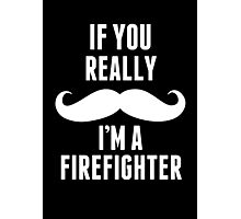 If You Really Mustache I'm A Firefighter - Funny TShirts Photographic Print