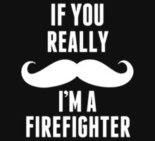 If You Really Mustache I'm A Firefighter - Funny TShirts by custom111