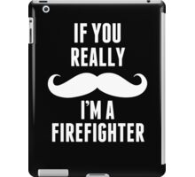If You Really Mustache I'm A Firefighter - Funny TShirts iPad Case/Skin