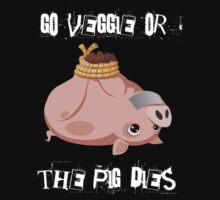 Go veggie or the pig dies by rayemond