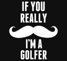 If You Really Mustache I'm A Golfer - Funny TShirts by custom111