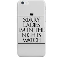 sorry ladies...i'm in the nights watch iPhone Case/Skin