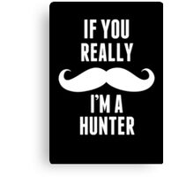 If You Really Mustache I'm A Hunter - Funny TShirts Canvas Print