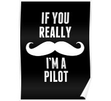 If You Really Mustache I'm A Pilot - Funny TShirts Poster
