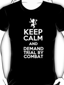 Keep Calm And Demand Trial By Combat - Tshirts & Hoodies T-Shirt