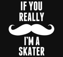 If You Really Mustache I'm A Skater - Funny TShirts by custom111