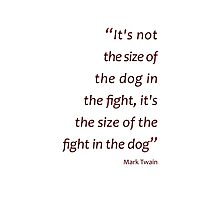 Mark Twain - size of the fight in the dog... (Amazing Sayings) Photographic Print