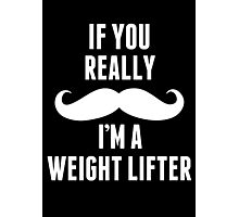If You Really Mustache I'm A Weight Lifter - Funny TShirts Photographic Print