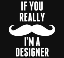 If You Really Mustache I'm A Designer - TShirts & Hoodies by custom222