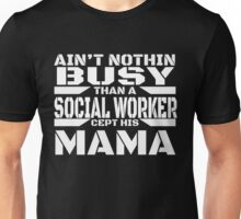 AIN'T NOTHIN BUSY THAN A SOCIAL WORKER  CEPT HIS MAMA Unisex T-Shirt