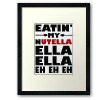 Eatin' My Nutella Ella Ella Eh Eh Eh Framed Print