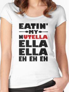 Eatin' My Nutella Ella Ella Eh Eh Eh Women's Fitted Scoop T-Shirt