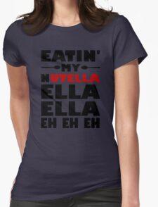 Eatin' My Nutella Ella Ella Eh Eh Eh Womens Fitted T-Shirt