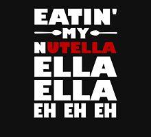 Eatin' My Nutella Ella Ella Eh Eh Eh Unisex T-Shirt