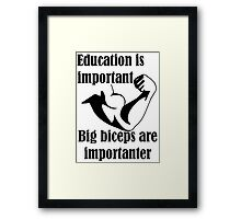 Education is Important Big Biceps Are Importanter Framed Print
