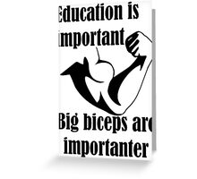 Education is Important Big Biceps Are Importanter Greeting Card