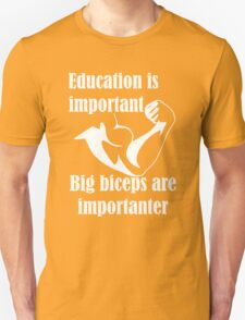 Education is Important Big Biceps Are Importanter T-Shirt