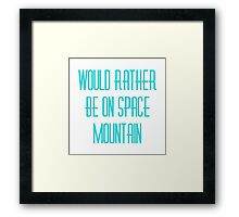 Would Rather Be on Space Mountain  Framed Print