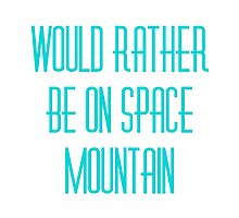 Would Rather Be on Space Mountain  Photographic Print