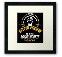 IT TAKES A SPECIAL PERSON TO BE A SOCIAL WORKER Framed Print