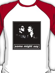 SOME MIGHT SAY.. (BLACK & WHITE BORDER) T-Shirt