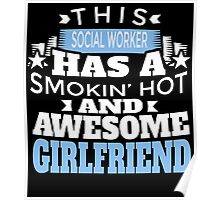 THIS SOCILA WORKER HAS A SMOKIN' HOT AND AWESOME GIRLFRIEND Poster