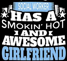 THIS SOCILA WORKER HAS A SMOKIN' HOT AND AWESOME GIRLFRIEND by BADASSTEES