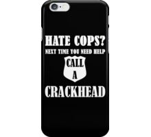 Hate Cops? Next Time You Need Help Call A Crackhea iPhone Case/Skin