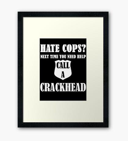 Hate Cops? Next Time You Need Help Call A Crackhea Framed Print