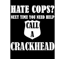 Hate Cops? Next Time You Need Help Call A Crackhea Photographic Print