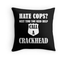 Hate Cops? Next Time You Need Help Call A Crackhea Throw Pillow