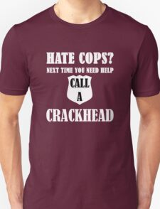 Hate Cops? Next Time You Need Help Call A Crackhea T-Shirt