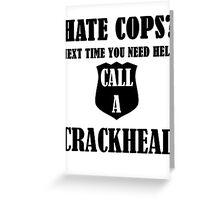Hate Cops? Next Time You Need Help Call A Crackhea Greeting Card