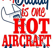 MY DADDY IS ONE HOT AIRCRAFT MECHANIC by teeshoppy