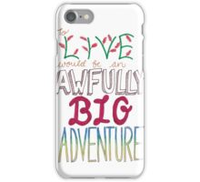 """To live would be an awfully big adventure"" iPhone Case/Skin"