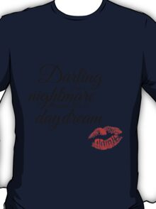 Cause darling I'm a nightmare dressed like a daydream T-Shirt