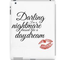 Cause darling I'm a nightmare dressed like a daydream iPad Case/Skin