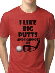 I Like Big Putts And I Cannot Lie Tri-blend T-Shirt