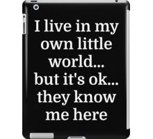 I live in my own little world...but it's ok...they iPad Case/Skin