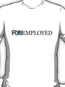 FUNemployed T-Shirt