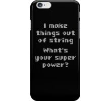 I Make Things Out Of String What's Your Super Powe iPhone Case/Skin