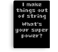 I Make Things Out Of String What's Your Super Powe Canvas Print