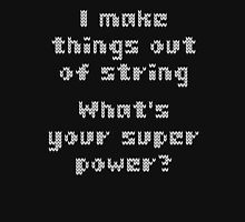 I Make Things Out Of String What's Your Super Powe T-Shirt