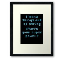 I Make Things Out Of String What's Your Super Powe Framed Print