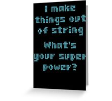 I Make Things Out Of String What's Your Super Powe Greeting Card