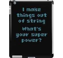 I Make Things Out Of String What's Your Super Powe iPad Case/Skin