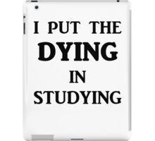 I Put The DYING In Studying iPad Case/Skin
