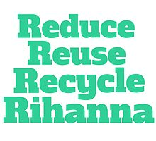Reduce Reuse Recycle Rihanna Broad City by hellosailortees