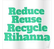 Reduce Reuse Recycle Rihanna Broad City Poster